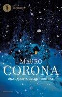 Una lacrima color turchese - Mauro Corona