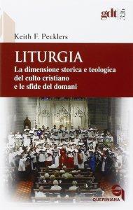 Copertina di 'Liturgia. La dimensione storica e teologica del culto cristiano e le sfide del domani'