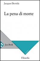 La pena di morte - Jacques Derrida