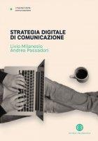 Strategia digitale di comunicazione - Livio Milanesio, Andrea Passadori