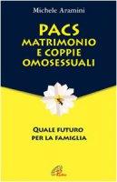 PACS, matrimonio e coppie omosessuali. Quale futuro per la famiglia - Aramini Michele