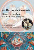 La Marca alle Crociate. Monaci e cavalieri nel Medioevo trevigiano