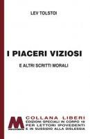 I piaceri viziosi e altri scritti morali. Ediz. a caratteri grandi - Tolstoj Lev