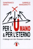Per l'Umano & per l'eterno - Gianfranco Amato, Gabriele Mangiarotti