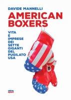 American boxers. Vita e imprese dei sette giganti del pugilato USA - Mannelli Davide