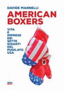 Copertina di 'American boxers. Vita e imprese dei sette giganti del pugilato USA'