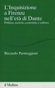 Copertina di 'L' Inquisizione a Firenze nell'età di Dante. Politica, società, economia e cultura'
