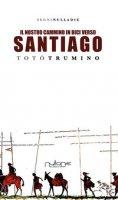 Il nostro cammino in bici. Verso Santiago de Compostela - Trumino Totò