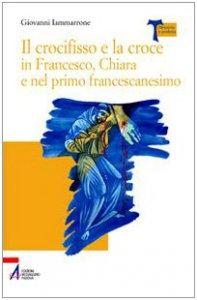 Copertina di 'Il crocifisso e la croce in Francesco, Chiara e nel primo francescanesimo'