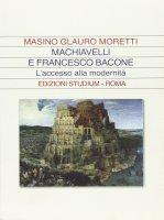 Machiavelli e Francesco Bacone - Moretti Masino Glauro