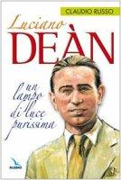 Luciano Deàn. Un lampo di luce purissima - Russo Claudio