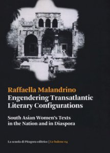 Copertina di 'Engendering transatlantic literary configurations. South Asian women's texts in the nation and in diaspora'