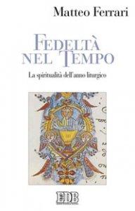 Copertina di 'Fedeltà nel tempo. La spiritualità dell'anno liturgico'