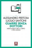Guarire senza dottori - Alessandro Pertosa, Lucilio Santoni
