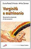 Verginità e matrimonio. Reciprocità e diversità di due vocazioni - Di Nicola Giulia P., Danese Attilio