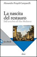 La nascita del restauro - Pergoli Campanelli Alessandro