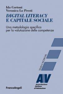 Copertina di 'Digital literacy e capitale sociale. Una metodologia specifica per la valutazione delle competenze'