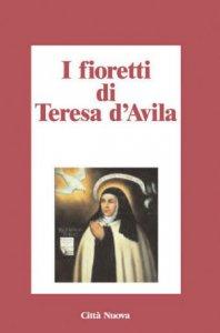Copertina di 'I fioretti di Teresa d'Avila'
