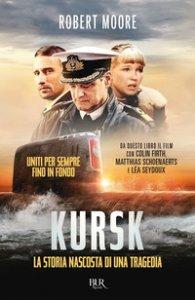Copertina di 'Kursk. La storia nascosta di una tragedia'