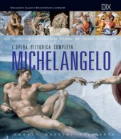 Michelangelo. L'opera pittorica completa - Guasti Alessandro, Lombardi Massimiliano
