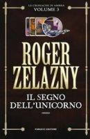 Il segno dell'unicorno. Le cronache di Ambra - Zelazny Roger