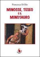 Minosse, Teseo e il Minotauro - Francesca Di Dio