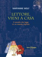 Lettore, vieni a casa - Maryanne Wolf