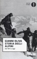 Storia degli alpini. Dal 1872 a oggi - Oliva Gianni