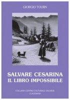 Salvare Cesarina. Il libro impossibile - Tourn Giorgio