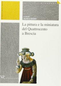 Copertina di 'La pittura e la miniatura del Quattrocento a Brescia'