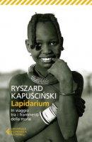 Lapidarium. In viaggio tra i frammenti della storia - Kapuscinski Ryszard