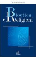 Bioetica e religioni - Aramini Michele