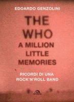 The Who. A little million memories. Ricordi di una rock'n'roll band - Genzolini Edoardo