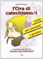 L' ora di catechismo. Guida per catechisti e genitori al sussidio opeRrativo di �Sarete miei testimoni� - Ferraresso Luigi