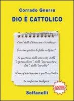 Dio è cattolico - Gnerre Corrado