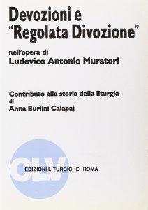 Copertina di 'Devozione e «Regolata divozione» nell'opera di Ludovico Antonio Muratori. Contributo alla storia della liturgia'