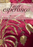 Tecer a esperanca. Magnifícas vestes de Nossa Senhora do Loreto em Itália. Ediz. a colori - Gizzi Stefano, Russo Alfonsina