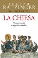 La Chiesa. Una comunità sempre in cammino - Benedetto XVI (Joseph Ratzinger)
