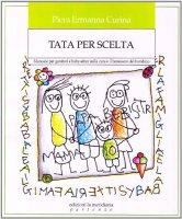 Tata per scelta. Manuale per genitori e baby-sitter sulla cura e il benessere del bambino - Curina Piera E.