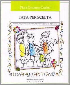 Copertina di 'Tata per scelta. Manuale per genitori e baby-sitter sulla cura e il benessere del bambino'