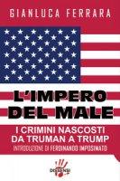 L' impero del male. I crimini nascosti da Truman a Trump - Ferrara Gianluca