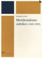Meridionalismo cattolico (1945-1955) - Ivone Diomede