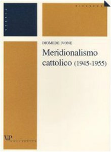 Copertina di 'Meridionalismo cattolico (1945-1955)'