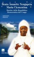 Beata Anuarite Nengapeta Maria Clementina. Martire della Repubblica democratica del Congo - Pesenti Graziano