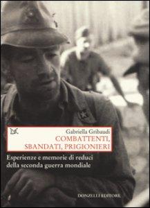 Copertina di 'Combattenti, sbandati, prigionieri. Esperienze e memorie di reduci della seconda guerra mondiale'