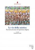 Le vie della mistica - Donatella Scaiola , Paolo Trianni , Carmelo Dotolo , Sandra Mazzolini
