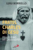 Fratel Charles di Gesù - Luigi Borriello