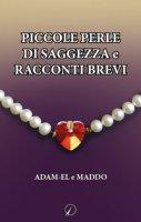 Piccole perle di saggezza e racconti brevi - Maddo, Adam-El