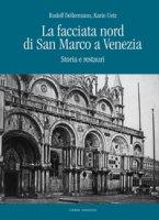 La facciata nord di San Marco a Venezia. Storia e restauri - Dellermann Rudolf, Uetz Karin