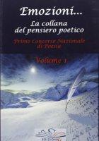 Emozioni... vol. 1 La collana del pensiero poetico - Autori vari